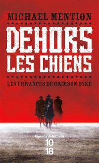 Les errances de Crimson Dyke. Volume 1, Dehors les chiens
