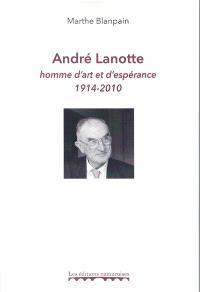 André Lanotte : homme d'art et d'espérance : 1914-2010