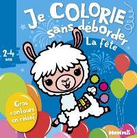La fête : je colorie sans déborder : 2-4 ans