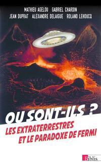 Où sont-ils ? : les extraterrestres et le paradoxe de Fermi