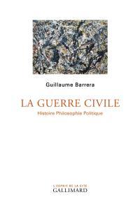 La guerre civile : histoire, philosophie, politique