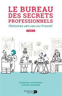 Le bureau des secrets professionnels : histoires vécues au travail. Volume 2
