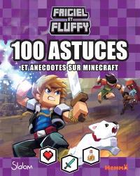 Frigiel et Fluffy : 100 astuces et anecdotes sur Minecraft