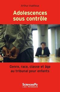 Adolescences sous contrôle : genre, race, classe et âge au tribunal pour enfants