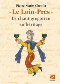 Le Loin-Près : le chant grégorien en héritage