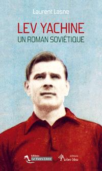 Lev Yachine : un roman soviétique