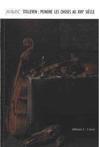 Stilleven : peindre les choses au XVIIe siècle