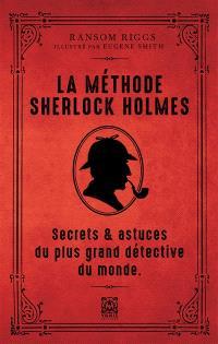 La méthode Sherlock Holmes : secrets & astuces du plus grand détective du monde