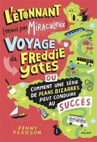 L'étonnant (mais pas miraculeux) voyage de Freddie Yates ou Comment une série de plans bizarres peut conduire au succès
