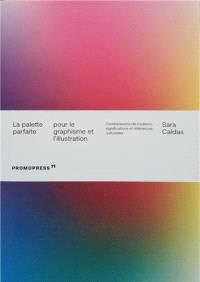 La palette parfaite pour le graphisme et l'illustration : combinaisons des couleurs, significations et références culturelles
