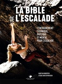 La bible de l'escalade : l'entraînement technique, physique et mental pour l'escalade