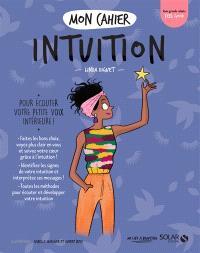 Mon cahier intuition : pour écouter votre petite voix intérieure !