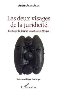 Les deux visages de la juridicité : écrits sur le droit et la justice en Afrique