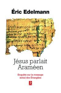 Jésus parlait araméen : enquête sur le message initial des Evangiles
