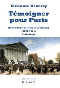 Témoigner pour Paris : récits du siège et de la Commune (1870-1871) : anthologie