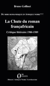 Du rire romanesque en Afrique noire. Volume 3, La chute du roman françafricain : critique littéraire 1980-1989