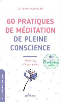 60 pratiques de méditation de pleine conscience : reliez-vous à l'instant présent
