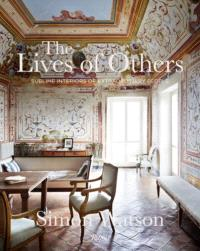 THE LIVES OF OTHERS : SUBLIME INTERIORS OF EXTRAORDINARY PEOPLE /ANGLAIS