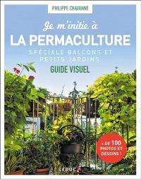 Je m'initie à la permaculture : spéciale balcons et petits jardins : guide visuel