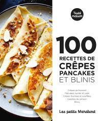 100 recettes de crêpes, pancakes et blinis