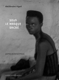 Sous le masque sacré : exposition, Paris, Galerie Basia Embiricos, à partir du 23 janvier 2021