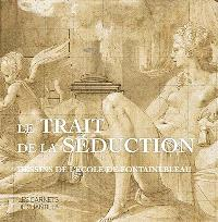 Le trait de la séduction : dessins de l'école de Fontainebleau