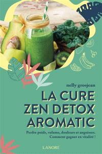 La cure zen détox aromatic : perdre poids, volume, douleurs et angoisses : comment gagner en vitalité !