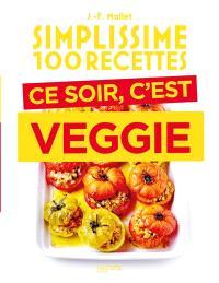 Simplissime 100 recettes : ce soir, c'est veggie
