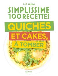 Simplissime 100 recettes : quiches et cakes, à tomber