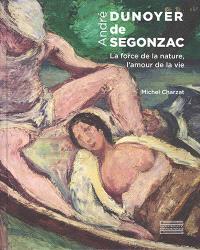 André Dunoyer de Segonzac : la force de la nature, l'amour de la vie