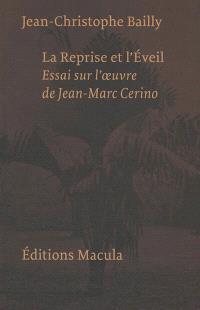 La reprise et l'éveil : essai sur l'oeuvre de Jean-Marc Cerino