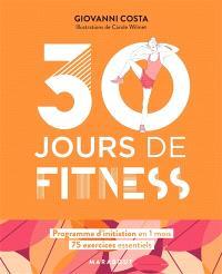 30 jours de fitness : programme d'initiation en 1 mois : 75 exercices essentiels