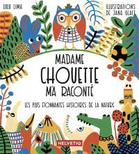 Madame Chouette m'a raconté les plus étonnantes histoires de la nature