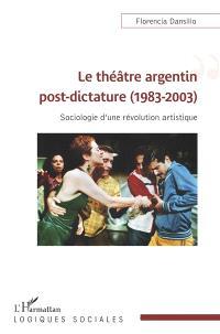Le théâtre argentin post-dictature (1983-2003) : sociologie d'une révolution artistique