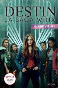 Destin, la saga Winx : guide visuel