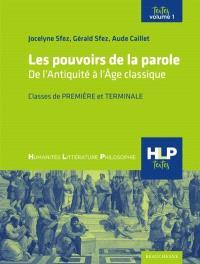 Les pouvoirs de la parole : de l'Antiquité à l'âge classique : classes de première et terminale. Volume 1