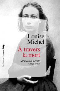 A travers la mort : mémoires inédits : 1886-1890