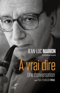 A vrai dire : une conversation : entretiens avec Paul-François Paoli