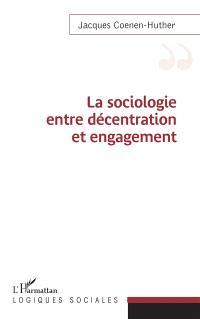 La sociologie entre décentration et engagement