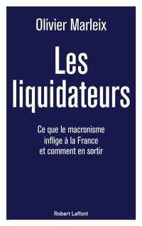Les liquidateurs : ce que le macronisme inflige à la France et comment en sortir