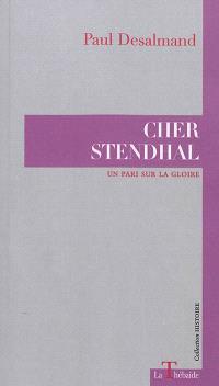Cher Stendhal : un pari sur la gloire