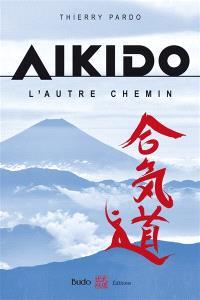 Aïkido : l'autre chemin