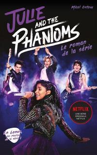 Julie and the phantoms : le roman de la série