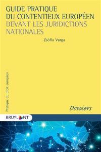 Guide pratique du contentieux européen devant les juridictions nationales