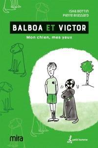 Balboa et Victor  : mon chien, mes yeux