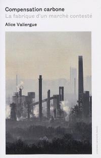 Compensation carbone : la fabrique d'un marché contesté