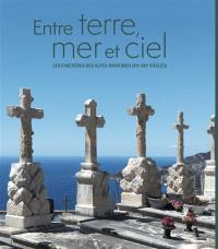 Entre terre, mer et ciel : les cimetières des Alpes-Maritimes (XIIe-XXIe siècles)