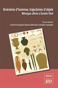 Itinéraires d'hommes, trajectoires d'objets : mélanges offerts à Daniele Vitali