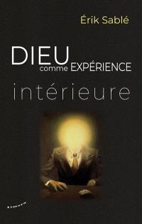 Dieu comme expérience intérieure - Erik Sablé