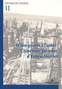 D'une guerre à l'autre : l'itinéraire pétrolier d'Ernest Mercier